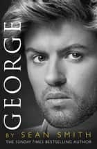 George: A Memory of George Michael ebook by Sean Smith