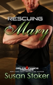 Rescuing Mary - Army Delta Force/Military Romance ebook by Susan Stoker