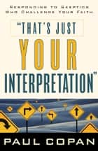 That's Just Your Interpretation ebook by Paul Copan