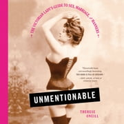 Unmentionable - The Victorian Lady's Guide to Sex, Marriage, and Manners audiobook by Therese Oneill