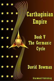 Carthaginian Empire: Book 5 - The Germanic Cycle ebook by David Bowman