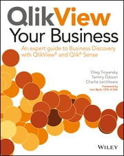 QlikView Your Business - An Expert Guide to Business Discovery with QlikView and Qlik Sense ebook by Oleg Troyansky,Tammy Gibson,Charlie Leichtweis