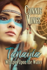 Tanayia - Whisper Upon the Water ebook by Connie Vines