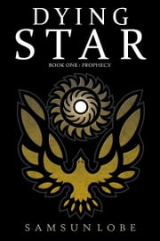 Dying Star - The Prophecy ebook by Samsun Lobe