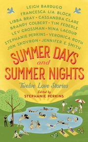Summer Days and Summer Nights - Twelve Love Stories ebook by Stephanie Perkins