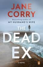 The Dead Ex - A Novel ebook by Jane Corry