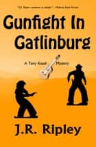 Gunfight in Gatlinburg ebook by J.R. Ripley