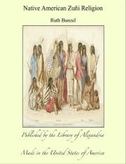 Native American Zuñi Religion ebook by Ruth Bunzel