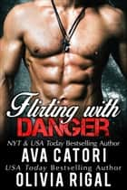 Flirting with Danger - Flirting with Curves, #3 ebook by Ava Catori, Olivia Rigal