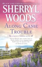 Along Came Trouble - A Romance Novel ebook by Sherryl Woods