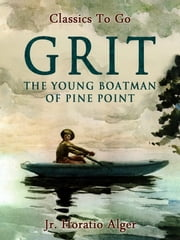 Grit - Or The Young Boatman of Pine Point ebook by Jr. Horatio Alger