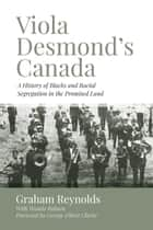 Viola Desmond's Canada - A History of Blacks and Racial Segregation in the Promised Land ebook by Graham Reynolds, George Elliott Clarke, Wanda Robson