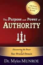 Purpose And Power Of Authority ebook by Dr. Myles Monroe
