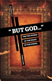 """But God…"" - The Two Words at the Heart of the Gospel ebook by Casey Lute"