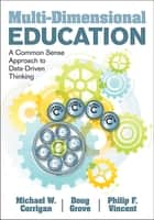 Multi-Dimensional Education - A Common Sense Approach to Data-Driven Thinking ebook by Michael W. Corrigan, Philip F. Vincent, Dr. Douglas Grove