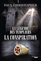 La Légende des templiers - La conspiration - Tome 4 ebook by