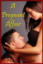 A Pregnant Affair eBook by Mark Desires