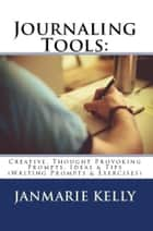 Journaling Tools: - Creative, Thought Provoking Prompts, Ideas & Tips ebook by JanMarie Kelly