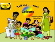 Tell Me Now ... Colors ebook by Madhav Chavan