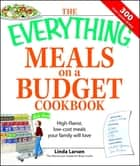 The Everything Meals on a Budget Cookbook - High-flavor, low-cost meals your family will love ebook by Linda Larsen