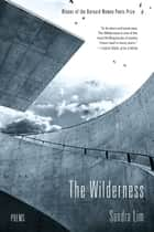 The Wilderness: Poems ebook by Sandra Lim