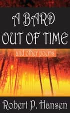 A Bard Out of Time and Other Poems ebook by Robert P. Hansen