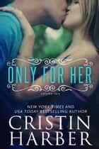 Only for Her - New Adult ebook by Cristin Harber