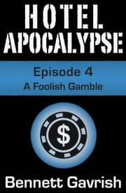 Hotel Apocalypse #4: A Foolish Gamble ebook by Bennett Gavrish