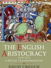 The English Aristocracy, 1070-1272: A Social Transformation ebook by David Crouch