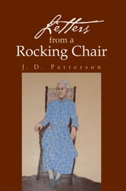 Letters from a Rocking Chair ebook by Patterson, J. D.