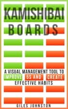 Kamishibai Boards: A Visual Management Tool to Improve 5S and Create Effective Habits ebook by Giles Johnston