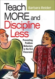 Teach More and Discipline Less - Preventing Problem Behaviors in the K-6 Classroom ebook by Barbara Reider