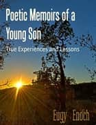 Poetic Memoirs of a Young Son - True Life Collections ebook by Eugy Enoch