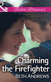 Charming the Firefighter (Mills & Boon Superromance) (In Shady Grove, Book 5) ebook by Beth Andrews