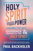 Holy Spirit Power, Knowing the Voice, Guidance and Person of the Holy Spirit ebook by Paul Backholer