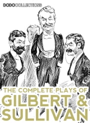 The Complete Plays Of Gilbert And Sullivan ebook by William Schwenk