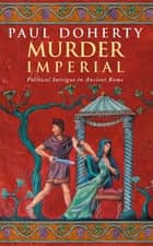 Murder Imperial (Ancient Rome Mysteries, Book 1) - A novel of political intrigue in Ancient Rome ebook by