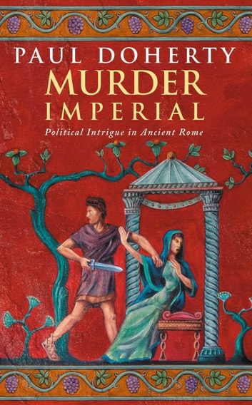 Murder Imperial (Ancient Rome Mysteries, Book 1) - A novel of political intrigue in Ancient Rome ebook by Paul Doherty