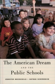The American Dream and the Public Schools ebook by Jennifer L. Hochschild,Nathan Scovronick