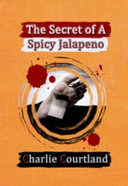 The Secret of A Spicy Jalapeno ebook by Charlie Courtland