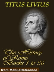The History Of Rome (Livy's Rome), Books 1 To 36 (Mobi Classics) ebook by Titus Livius,Spillan (Translator),D