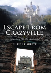 Escape From Crazyville - Unraveling a Pact with a Pathological ebook by Billie J. Garrett