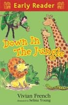 Down in the Jungle ebook by Vivian French, Selina Young