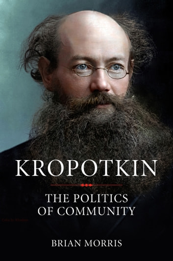 Kropotkin - The Politics of Community ebook by Brian Morris