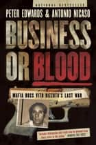 Business or Blood - Mafia Boss Vito Rizzuto's Last War ebook by Peter Edwards, Antonio Nicaso