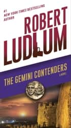 The Gemini Contenders - A Novel ebook by Robert Ludlum