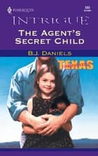 The Agent's Secret Child ebook by B.J. Daniels