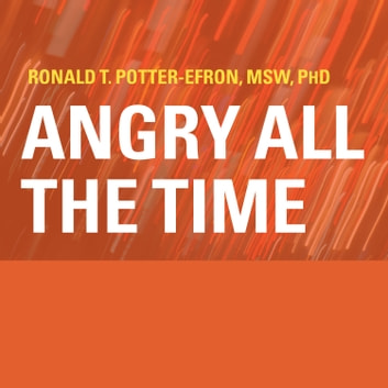 Angry All the Time - An Emergency Guide to Anger Control audiobook by Ronald T. Potter-Efron, MSW, PhD