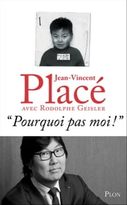 """ Pourquoi pas moi !"" ebook by Jean-Vincent PLACE,Rodolphe GEISLER"