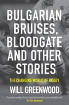 Bulgarian Bruises, Bloodgate and Other Stories ebook by Will Greenwood